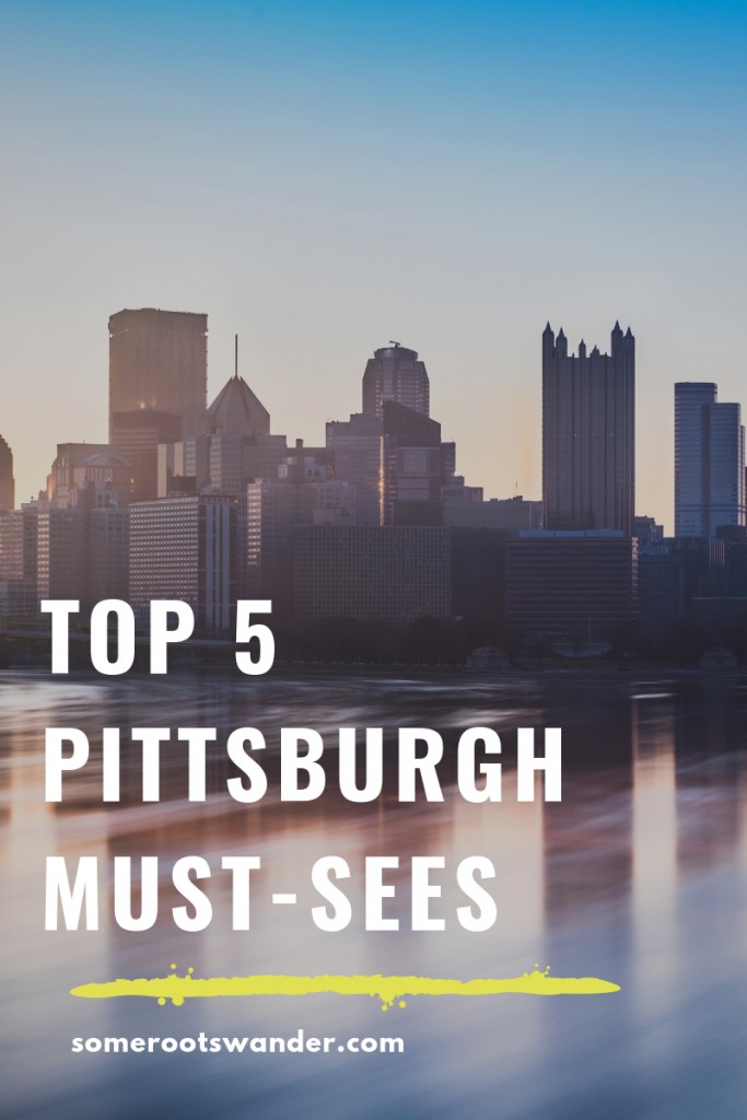 5 Pittsburgh Must-Sees