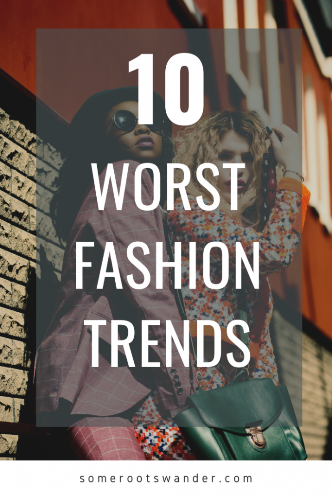 The Top 10 Popular Fashion Trends That I Hate