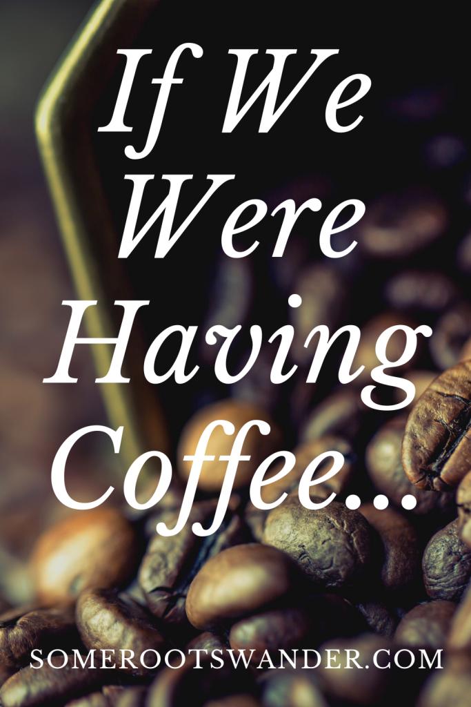 If We Were Having Coffee...August 2020
